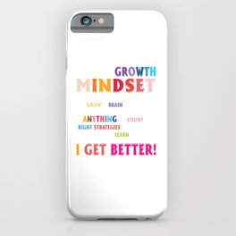 I Have A Growth Mindset, I Am In Charge Of How Smart I Am Because I Can Grow My Brain Like A Muscle By Learing Hards Thing . I Get Better iPhone Case