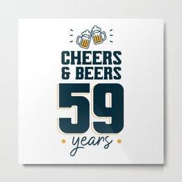 Cheers & Beers 59 years Metal Print
