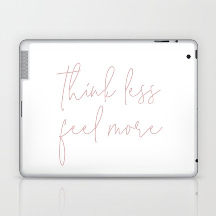 Think Less Feel More - Meditation Yoga Inspirational Quote Laptop & iPad Skin