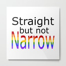 Straight But Not Narrow (black text) Metal Print