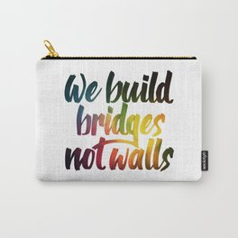 Bridges, not walls Carry-All Pouch