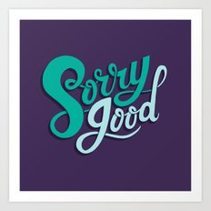 Sorry Good Art Print