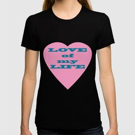 Love of my Life T-shirt