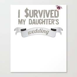 I Survived My Daughters Wedding Day Celebration Canvas Print