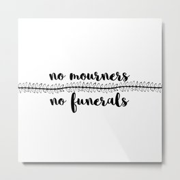 no mourners no funerals // v1 Metal Print