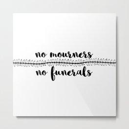 no mourners no funerals // v1 Metal Print