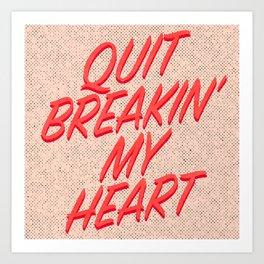 """Quit Breakin' My Heart"" Art Print"