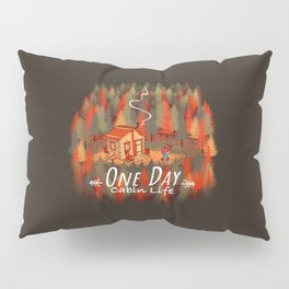 One Day, Cabin Life Pillow Sham