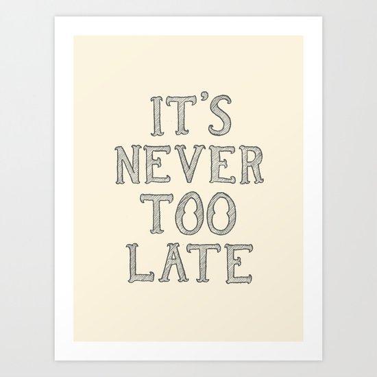 it's never too late Art Print