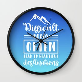 Difficult Roads Often Lead To Beautiful Destinations Wall Clock