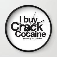 cocaine Wall Clocks featuring I Buy Crack Cocaine (with my tax dollars) by Cody Petruk
