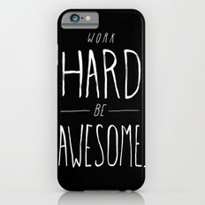 Work Hard Be Awesome Slim Case iPhone 6