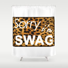 Sorry I´m SWAG Shower Curtain