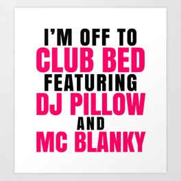 I'm Off to Club Bed Featuring DJ Pillow & MC Blanky Art Print