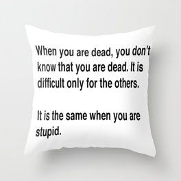 When You Are Dead You Do Not Know You Are Dead Throw Pillow