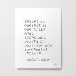 Belief in oneself is. Lydia M. Child Metal Print