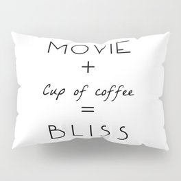 Movie + Cup of Coffee = Bliss Pillow Sham