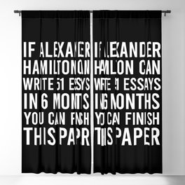 If alexander hamilton can write 51 essays in 6 months you can finish this paper Blackout Curtain