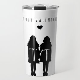 Be our valentine Travel Mug