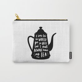 I Say Let the World Go to Hell But I Shall Always Have My Tea Black and White kitchen home decor Carry-All Pouch