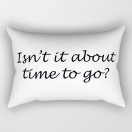 Time To Go Rectangular Pillow