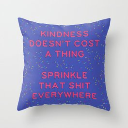 Kindness Doesn't Cost a Thing Throw Pillow