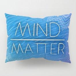Mind over Matter Pillow Sham