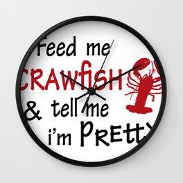 Crawfish Feed Me Crawfish and Tell Me I'm Pretty Crawfish Boil Louisianna Cajun Food Mudbug Wall Clock