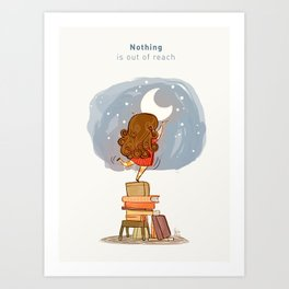 Nothing is out of reach Art Print