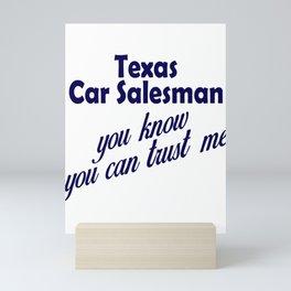 Texas Car Salesman You Know You Can Trust Me Mini Art Print