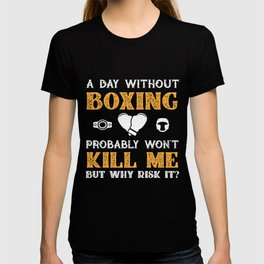 Day Without Boxing Won't Kill Me But Why Risk It? T-shirt