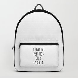 No Feelings Only Sarcasm Funny Quote Backpack