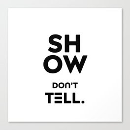 """Show Don't Tell. A little wake-up call from """"Only a Reminder"""" Canvas Print"""