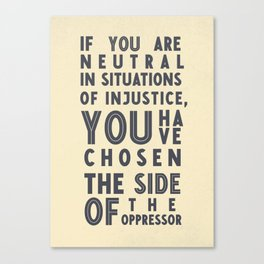 If you are neutral in situations of injustice, Desmond Tutu quote, civil rights, peace, freedom Canvas Print