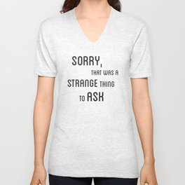 Sorry, that was a strange thing to ask Unisex V-Neck