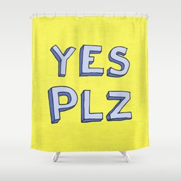 Yes PLZ Shower Curtain