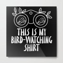 This Is My Bird-Watching Shirt Birding Metal Print