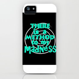 There is a method to my madness iPhone Case