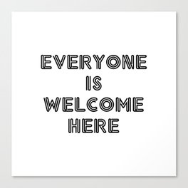 EVERYONE IS WELCOME HERE Canvas Print