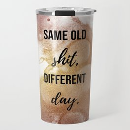 Same old shit, different day - Movie quote collection Travel Mug