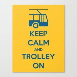 KEEP CALM AND TROLLEY ON Canvas Print