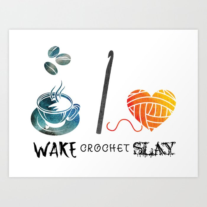 Wake Crochet Slay - Fiber Arts Quote Art Print