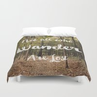 not all who wander are lost Duvet Covers featuring Not all who Wander are lost by Sylvia C