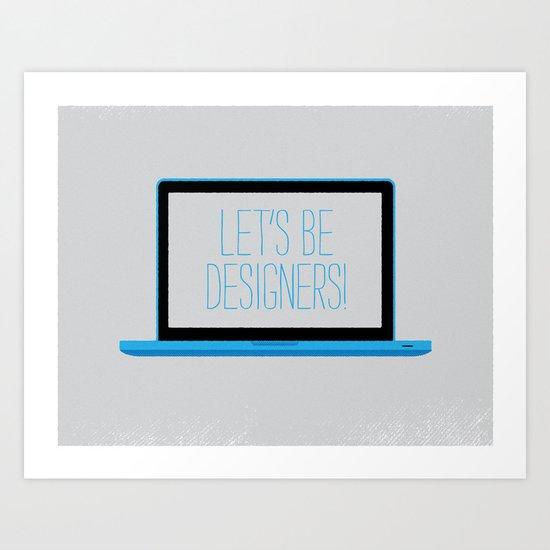 let's be designers. Art Print