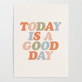 TODAY IS A GOOD DAY peach pink green blue yellow motivational typography inspirational quote decor Poster