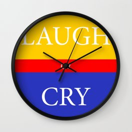 LAUGH or CRY Wall Clock