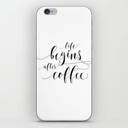 PRINTABLE Art,Life Begins After Coffee,Coffee Sign,Coffee Print,Bar Decor,Restaurant Decor iPhone Skin
