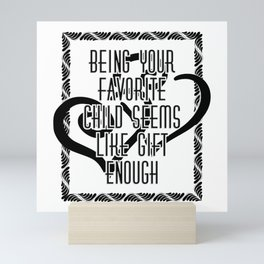 Being your favorite child seems like gift enough Mini Art Print
