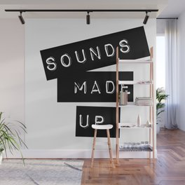 Sounds made up! Wall Mural