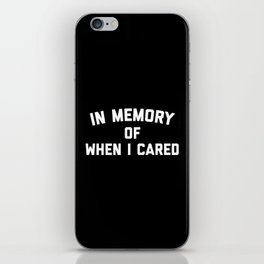 Memory When Cared Funny Quote iPhone Skin